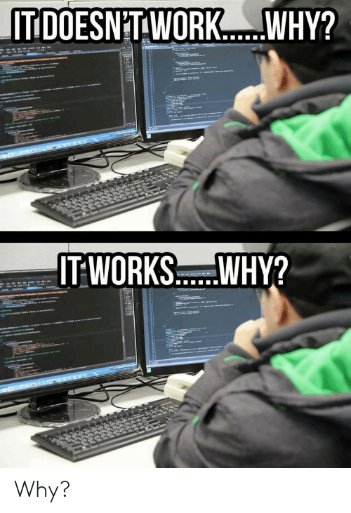 Why, Works, and It Works: IT DOESN'TWORK...WHY  IT WORKS....WHY? Why?