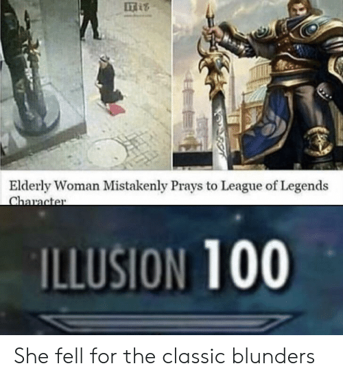 League of Legends, League, and Legends: IT  Elderly Woman Mistakenly Prays to League of Legends  ILLUSION 100 She fell for the classic blunders
