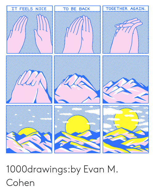 Instagram, Target, and Tumblr: IT FEELS NICE  TO BE BACK  TOGETHER AGAIN 1000drawings:by  Evan M. Cohen