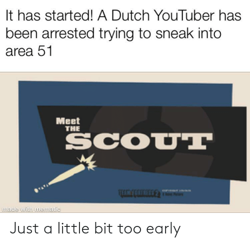 Dutch Language, Been, and Youtuber: It has started! A Dutch YouTuber has  been arrested trying to sneak into  area 51  Meet  THE  SCOUT  made with mematic Just a little bit too early