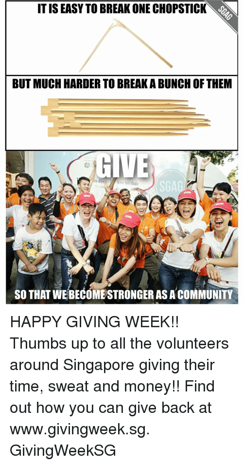 Community, Memes, and Singapore: IT IS EASY TO BREAK ONE CHOPSTICK  BUT MUCH HARDER TO BREAKABUNCH OF THEM  GIVE  SO THAT WEBECOME STRONGER AS A COMMUNITY HAPPY GIVING WEEK!! Thumbs up to all the volunteers around Singapore giving their time, sweat and money!! Find out how you can give back at www.givingweek.sg. GivingWeekSG