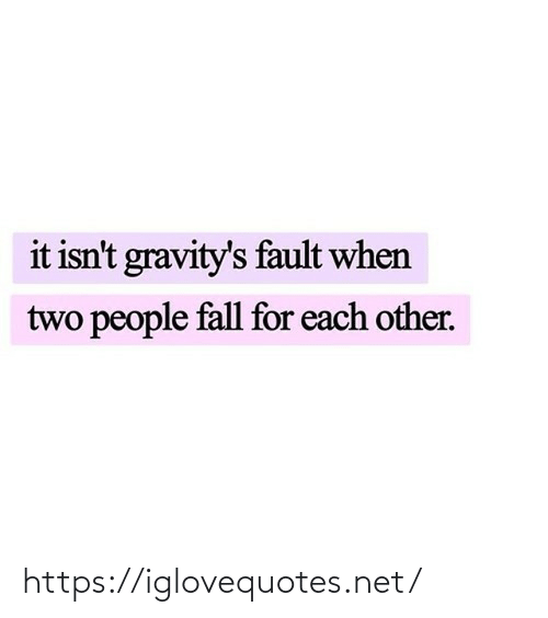 fault: it isn't gravity's fault when  two people fall for each other. https://iglovequotes.net/