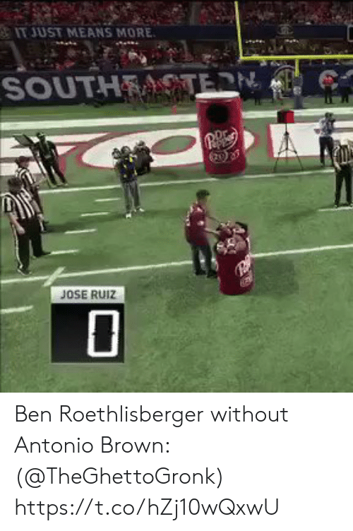 Ben Roethlisberger, Football, and Nfl: IT JUST MEANS MORE  SOUTHRATERN  JOSE RUIZ Ben Roethlisberger without Antonio Brown:   (@TheGhettoGronk) https://t.co/hZj10wQxwU