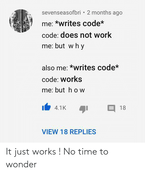 works: It just works ! No time to wonder