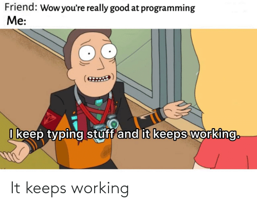 working: It keeps working