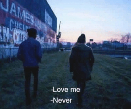 me never: It  -Love me  Never