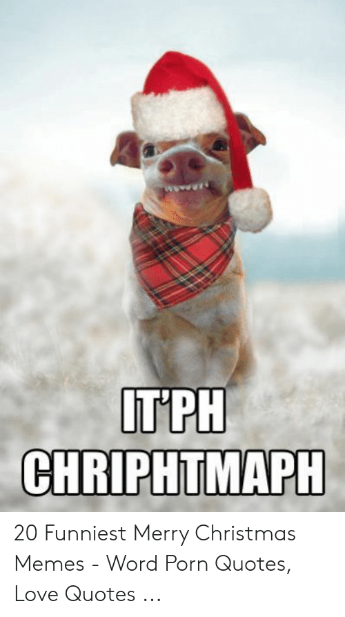 Funny Merry Christmas Memes: IT PH  CHRIPHTMAPH 20 Funniest Merry Christmas Memes - Word Porn Quotes, Love Quotes ...