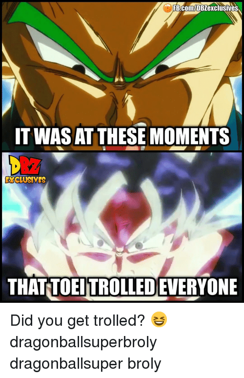 Broly: IT WAS AT THESE MOMENTS  EXCLUSNES  THAT TOEITROLLED EVERYONE Did you get trolled? 😆 dragonballsuperbroly dragonballsuper broly