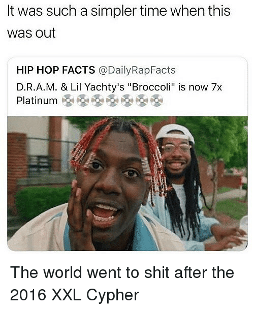 """Cypher: It was such a simpler time when this  was out  HIP HOP FACTS @DailyRapFacts  D.R.A.M. & Lil Yachty's """"Broccoli"""" is now 7x  Platinum 옹용용옹옹 The world went to shit after the 2016 XXL Cypher"""