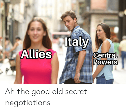 central powers: Italy  Allies  Central  Powers Ah the good old secret negotiations