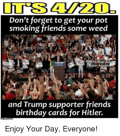 It S 420 Don T Forget To Get Your Pot Smoking Friends Some Weed