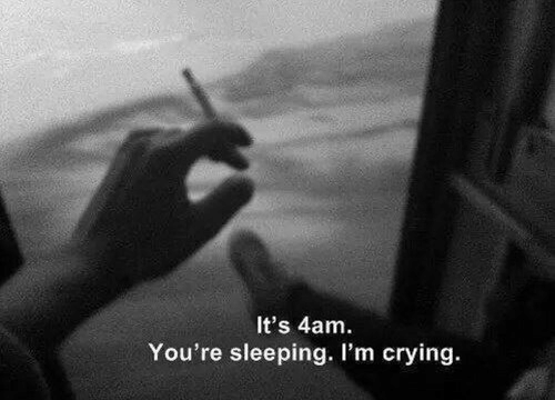 Crying, Sleeping, and Ilm: It's 4am  You're sleeping. Il'm crying.