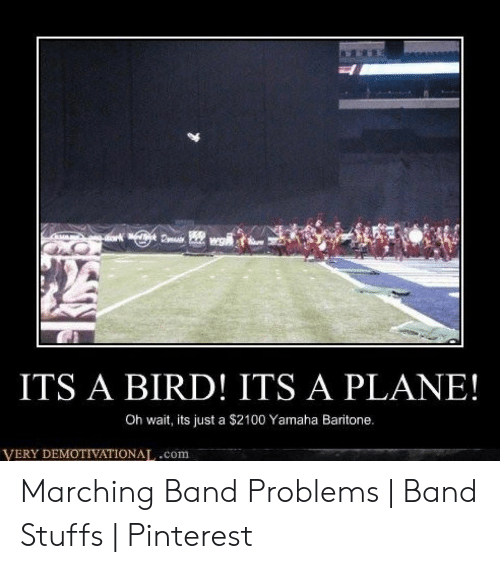 Funny Band Memes: ITS A BIRD! ITS A PLANE!  Oh wait, its just a $2100 Yamaha Baritone.  VERY DEMOTIVATIONAL.com Marching Band Problems | Band Stuffs | Pinterest
