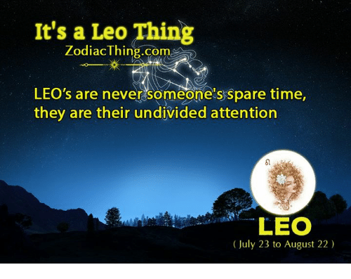 Sparing Time: It's a Leo Thing  Zodiac Thing.com  LEO's are never someone's spare time,  they are their undivided attention  LEO  (July 23 to August 22)