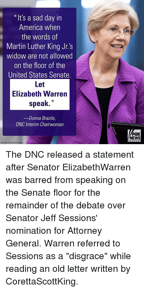 """Elizabeth Warren, Memes, and 🤖: """"It's a sad day in  America when  the words of  Martin Luther King Jr.'s  widow are not allowed  on the floor of the  United States Senate.  Let  Elizabeth Warren  speak  Donna Brazile  DWC Interim Chairwoman  FOX  NEWS  ch Anne The DNC released a statement after Senator ElizabethWarren was barred from speaking on the Senate floor for the remainder of the debate over Senator Jeff Sessions' nomination for Attorney General. Warren referred to Sessions as a """"disgrace"""" while reading an old letter written by CorettaScottKing."""