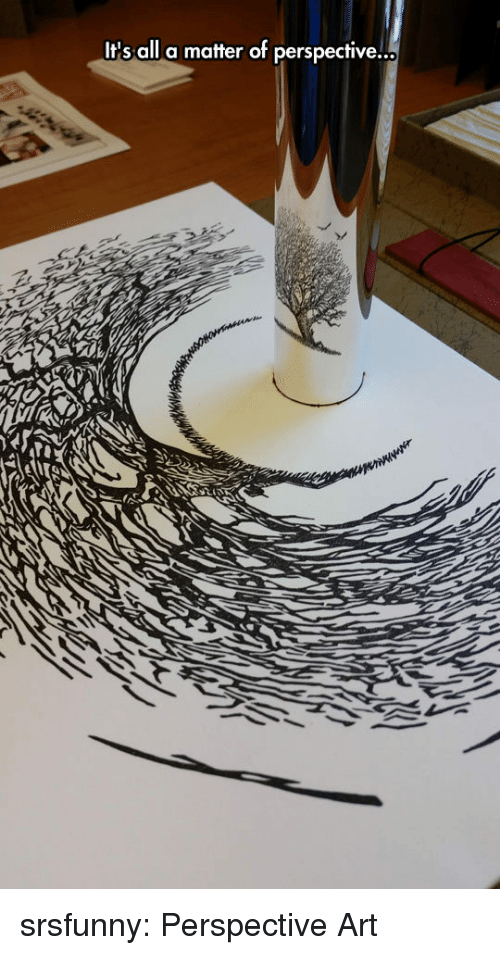 Tumblr, Blog, and Http: It's all a matter of perspective... srsfunny:  Perspective Art