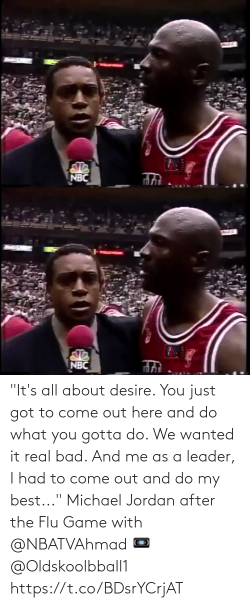 "come: ""It's all about desire. You just got to come out here and do what you gotta do. We wanted it real bad. And me as a leader, I had to come out and do my best...""   Michael Jordan after the Flu Game with @NBATVAhmad   📼 @Oldskoolbball1  https://t.co/BDsrYCrjAT"