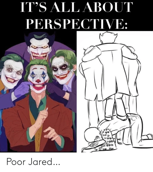 Jared, Haha, and Hanna: IT'S ALL ABOUT  PERSPECTIVE:  HAW  HANNA  HAHNIA  HAHA Poor Jared…