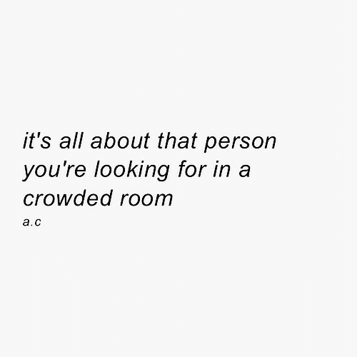 Looking, All, and Person: it's all about that person  you're looking for in a  crowded room  a.c