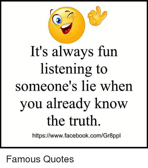 And you truth the quotes is lying someone when know Famous Quotes