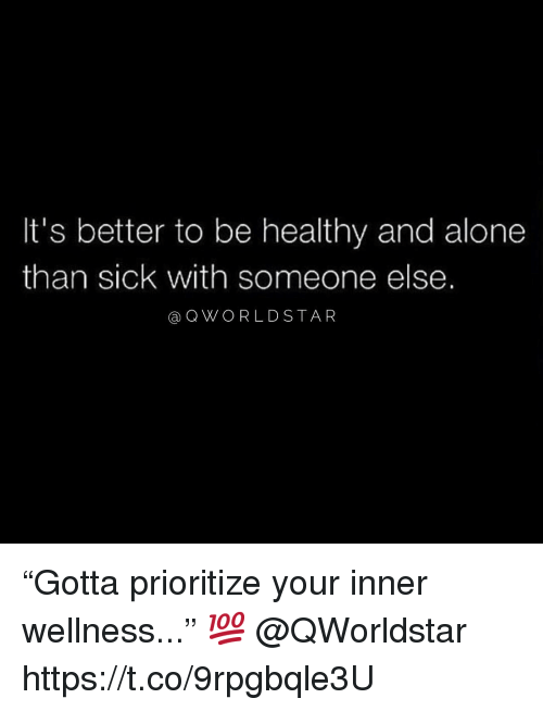 """Wellness: It's better to be healthy and alone  than sick with someone else.  @QWORLD STAR """"Gotta prioritize your inner wellness..."""" 💯 @QWorldstar https://t.co/9rpgbqle3U"""