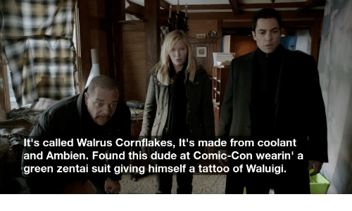 Dude, Ambien, and Comic Con: It's called Walrus Cornflakes, It's made from coolant  and Ambien. Found this dude at Comic-Con wearin' a  green zentai suit giving himself a tattoo of Waluigi.