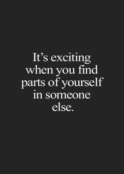 You, When You, and Find: It's exciting  when you find  parts of yourself  in someon  else