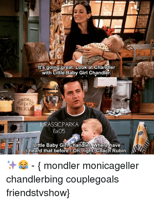 Rubin: It's goinga areat, Look at Chandler  with Little Baby Girl Chandler.  ASSIC.PARKA  6x05  Little Baby Girl Chandler. Where have  I heard that before? OhTight coach Rubin. ✨😂 - { mondler monicageller chandlerbing couplegoals friendstvshow}
