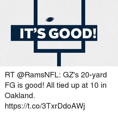 Memes, Good, and 🤖: IT'S GOOD! RT @RamsNFL: GZ's 20-yard FG is good!  All tied up at 10 in Oakland. https://t.co/3TxrDdoAWj