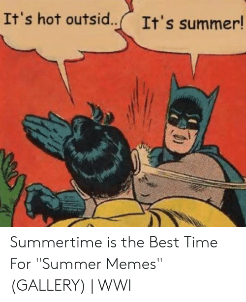 """Summer Memes 2018: It's hot outsid.. It's summer! Summertime is the Best Time For """"Summer Memes"""" (GALLERY) 