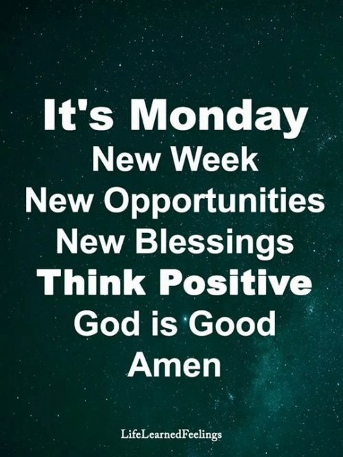 Blessings: It's Monday  New Week  New Opportunities  New Blessings  Think Positive  God is Good  Amen  LifeLearnedFeelings