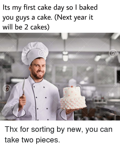 dav: Its my first cake dav so l baked  you guys a cake. (Next year it  will be 2 cakes) Thx for sorting by new, you can take two pieces.