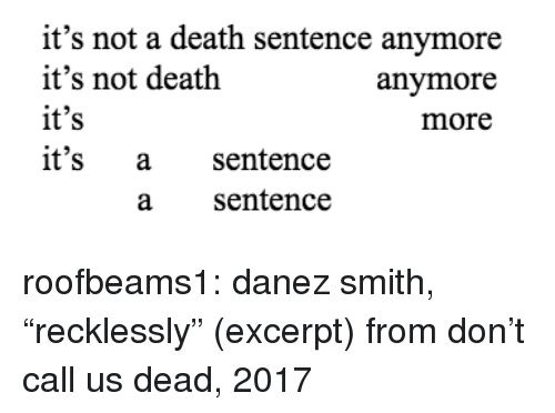 """Target, Tumblr, and Blog: it's not a death sentence anymore  it's not death  it's  it's a sentence  anymore  more  a sentence roofbeams1: danez smith, """"recklessly"""" (excerpt) from don't call us dead, 2017"""