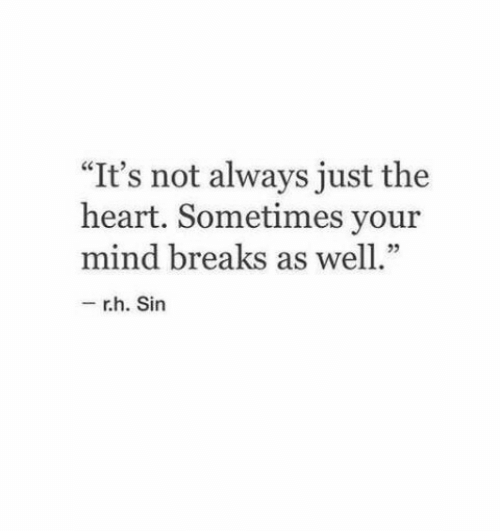"""Heart, Mind, and Sin: """"It's not always just the  heart. Sometimes your  mind breaks as well.""""  r.h. Sin"""