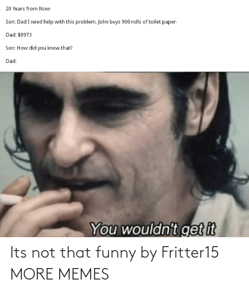 Its Not: Its not that funny by Fritter15 MORE MEMES