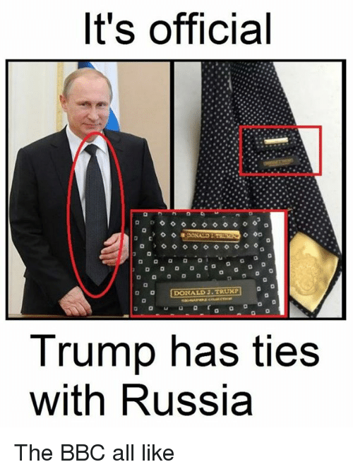 Ã'´Ã'´Ã'´Ã'´: It's official  D o o o co a o a o  a a a a a  Trump has ties  with Russia The BBC all like