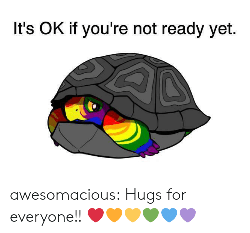 Tumblr, Blog, and Com: It's OK if you're not ready yet awesomacious:  Hugs for everyone!! ❤️🧡💛💚💙💜