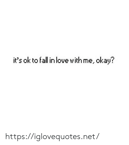 Fall, Love, and Okay: it's ok to fall in love withme, okay? https://iglovequotes.net/