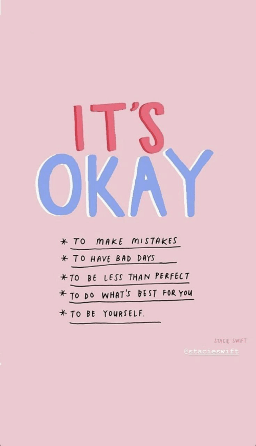 Days To: ITS  OKAY  * To mAkE MISTAKES  TO HAVE BAD DAYS  TO BE LESS THAN PERFECT  TO DO WHAT'S BEST FOR You  TO BE YOURSELF  STACIE SWIFT  @stacieswift