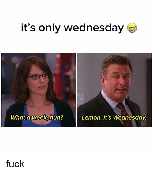 Relatable, Lemon, and Lemons: it's only wednesday  What a week huh?  Lemon, it's Wednesday. fuck