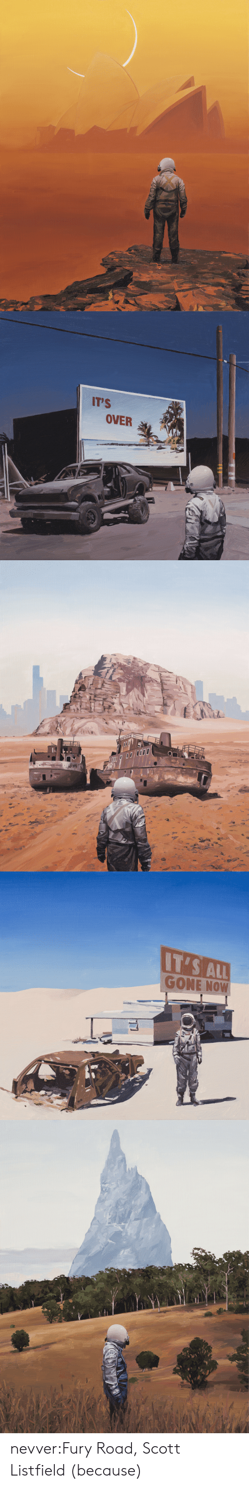 All Gone: IT'S  OVER   IT'S ALL  GONE NOW nevver:Fury Road, Scott Listfield (because)
