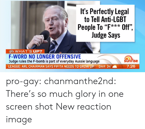 """Anti Lgbt: It's Perfectly Legal  to Tell Anti-LGBT  People To """"F*** Off"""",  Judge Says  """"k*ik  WHAT'S UP?  F-WORD NO LONGER OFFENSIVE  Judge rules the F-bomb is part of everyday Aussie language  LEAGUE: ARL CHAIRMAN SAYS FIFITA NEEDS TO GROW UP DAR 34。  Sunrise  7.26 pro-gay:  chanmanthe2nd:  There's so much glory in one screen shot  New reaction image"""
