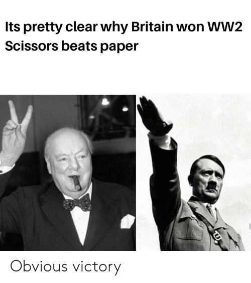 Beats: Its pretty clear why Britain won WW2  Scissors beats paper Obvious victory