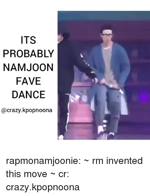 Crazy, Tumblr, and Blog: ITS  PROBABLY  NAMJOON  FAVE  DANCE  @crazy.kpopnoona rapmonamjoonie: ~ rm invented this move ~ cr: crazy.kpopnoona