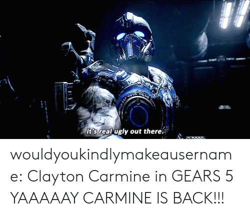 Tumblr, Ugly, and Blog: it's real ugly out there wouldyoukindlymakeausername:  Clayton Carmine in GEARS 5  YAAAAAY CARMINE IS BACK!!!