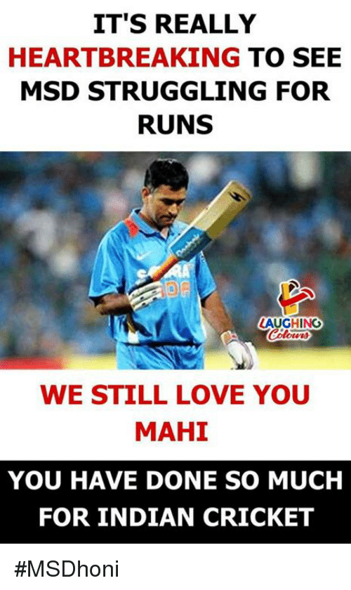 indian cricket: IT'S REALLY  HEARTBREAKING TO SEE  MSD STRUGGLING FOR  RUNS  LAUGHINO  WE STILL LOVE YOU  MAHI  YOU HAVE DONE SO MUCH  FOR INDIAN CRICKET #MSDhoni