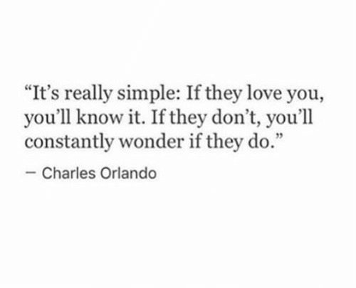 """Love, Orlando, and Wonder: """"It's really simple: If they love you,  you'll know it. If they don't, you'll  constantly wonder if they do.""""  - Charles Orlando"""