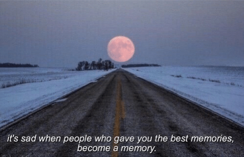 Best, Sad, and Who: it's sad when people who gave you the best memories  become a memory