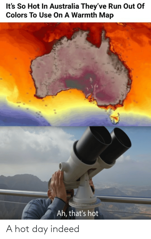 colors: It's So Hot In Australia They've Run Out Of  Colors To Use On A Warmth Map  142  Ah, that's hot A hot day indeed