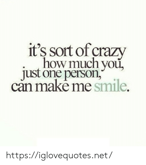 Crazy, Smile, and How: it's sort of crazy  how much you,  just one person  can make me smile. https://iglovequotes.net/